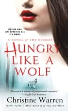 Hungry Like a Wolf - A Novel of The Others ebook by Christine Warren