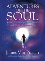 Adventures of the Soul - Journeys Through the Physical and Spiritual Dimensions ebook by Kobo.Web.Store.Products.Fields.ContributorFieldViewModel