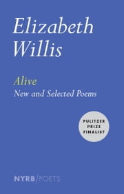 Alive - New and Selected Poems ebook by Elizabeth Willis