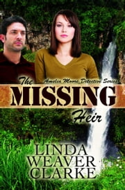 The Missing Heir: Amelia Moore Detective Series ebook by Linda Weaver Clarke