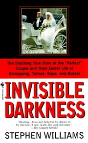 Invisible Darkness - The Strange Case Of Paul Bernardo and Karla Homolka ebook by Stephen Williams