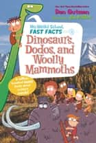 My Weird School Fast Facts: Dinosaurs, Dodos, and Woolly Mammoths ebook by Dan Gutman, Jim Paillot