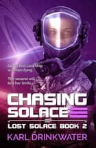 Chasing Solace - Lost Solace, #2 ebook by Karl Drinkwater