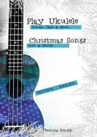 UKULELE - Songs, Tabs and More - CHRISTMAS SONGS ebook by Bettina Schipp, Reynhard Boegl