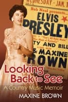 Looking Back to See ebook by Maxine Brown,Tom T. Hall