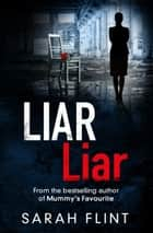 Liar Liar - Another gripping serial killer thriller from the bestselling author 電子書 by Sarah Flint