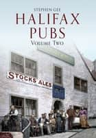 Halifax Pubs - Volume Two ebook by Stephen Gee