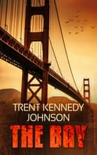The Bay ebook by Trent Kennedy Johnson
