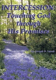 Intercession - Touching God through His Promises ebook by Joseph D. Snook