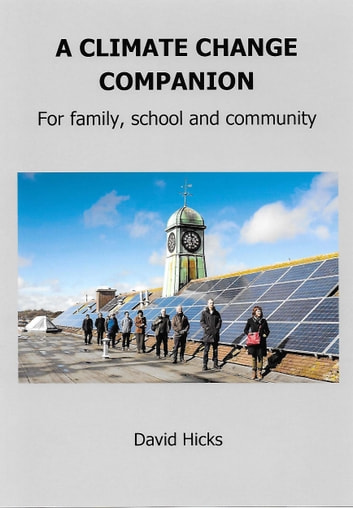 A CLIMATE CHANGE COMPANION - For family, school and community ebook by David Hicks