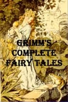 211 Grimm's Complete Fairy Tales ebook by Brothers Grimm