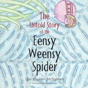 The Untold Story of the Eensy Weensy Spider ebook by Lisa Moulder McNamara