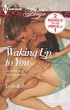 Waking Up to You - Overexposed ebook by Leslie Kelly