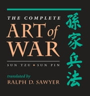 The Complete Art Of War - Sun Tzu/sun Pin ebook by Tzu Sun,Pin Sun,Ralph D. Sawyer
