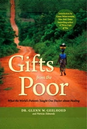 Gifts from the Poor: What the Worlds Patients Taught One Doctor About Healing ebook by Dr. Glenn Geelhoed