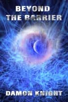 Beyond the Barrier ebook by Damon Knight