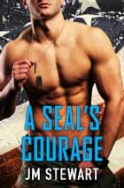 A SEAL's Courage 電子書籍 by JM Stewart