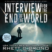 Interview for the End of the World - A Children of Titan Universe Short Story audiobook by Rhett C. Bruno