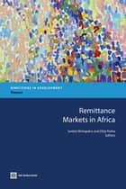 Remittance Markets in Africa ebook by Mohapatra, Sanket; Ratha, Dilip