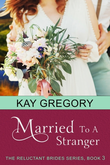 Married To A Stranger (The Reluctant Brides Series, Book 3) ebook by Kay Gregory
