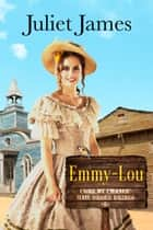 Mail Order Bride: Emmy-Lou - Sweet Montana Western Bride Romance ebook by Juliet James