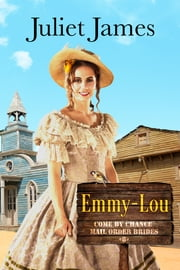 Mail Order Bride: Emmy-Lou – Come By Chance Book 6 - Sweet Montana Western Bride Romance ebook by Juliet James