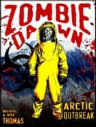 Arctic Outbreak (Zombie Dawn Stories) ebook by Michael G. Thomas
