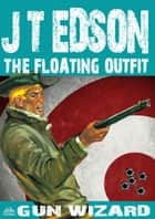 The Floating Outfit 45: Gun Wizard ebook by J.T. Edson