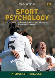 Sport Psychology - Performance Enhancement, Performance Inhibition, Individuals, and Teams ebook by Nicholas T. Gallucci