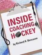 Inside Coaching Hockey ebook by Richard K. Bercuson
