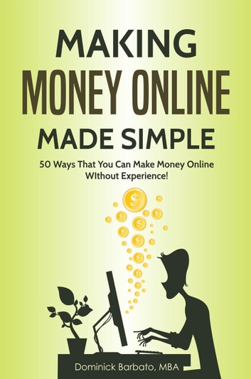 Making Money Online Made Simple - 50 Ways That You Can Make Money Online  Without Experience