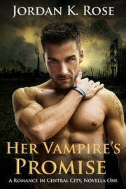 Her Vampire's Promise - A Romance In Central City, Novella One ebook by Jordan K. Rose