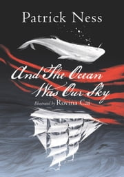 And The Ocean Was Our Sky ebook by Patrick Ness, Rovina Cai