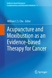 Acupuncture and Moxibustion as an Evidence-based Therapy for Cancer ebook by William Chi-Sing Cho