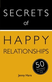 Secrets of Happy Relationships - 50 Techniques to Stay in Love ebook by Jenny Hare