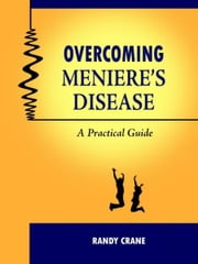 Overcoming Meniere's Disease: A Practical Guide ebook by Randy Crane