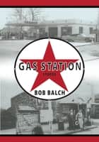 Gas Station Stories ebook by Bob Balch