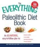 The Everything Paleolithic Diet Book - An All-Natural, Easy-to-Follow Plan to Improve Health, Lose Weight, Increase Endurance, and Prevent Disease ebook by Jodie Cohen, Gilaad Cohen