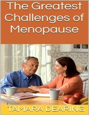 The Greatest Challenges of Menopause ebook by Tamara Dearing