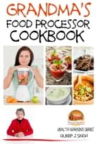 Grandma's Food Processor Cookbook ebook by Dueep J. Singh
