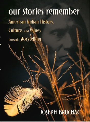 Our Stories Remember - American Indian History, Culture, and Values through Storytelling ebook by Joseph Bruchac