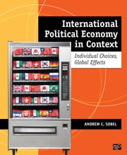 International Political Economy in Context - Individual Choices, Global Effects ebook by Andrew C. Sobel