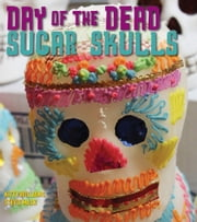 Day of the Dead Sugar Skulls ebook by Kobo.Web.Store.Products.Fields.ContributorFieldViewModel