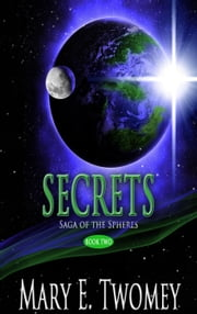 Secrets - Saga of the Spheres, #2 ebook by Mary E. Twomey
