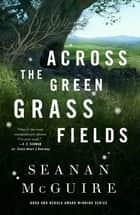 Across the Green Grass Fields ebook by Seanan McGuire
