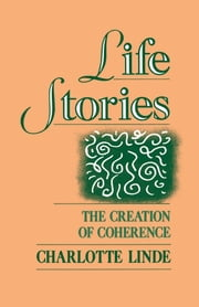 Life Stories: The Creation of Coherence ebook by Charlotte Linde