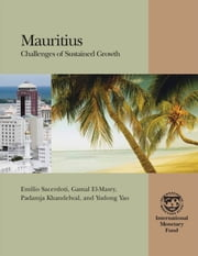 Mauritius: Challenges of Sustained Growth ebook by James Mr. Yao,Gamal Zaki Dr. El-Masry,Padamja Khandelwal,Emilio Mr. Sacerdoti