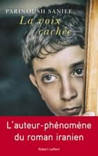 La Voix cachée ebook by Parinoush SANIEE, Odile DEMANGE