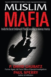 Muslim Mafia - Inside the Secret Underworld that's Conspiring to Islamize America ebook by P. David Gaubatz,Paul Sperry
