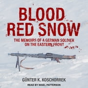 Blood Red Snow - The Memoirs of a German Soldier on the Eastern Front audiobook by Günter K. Koschorrek